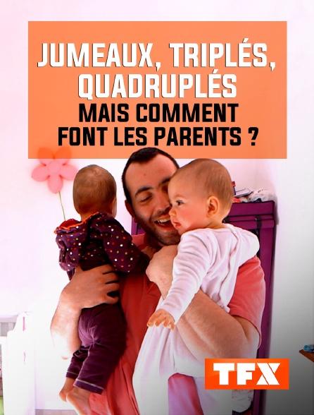 TFX - Jumeaux, triplés, quadruplés : mais comment font les parents ?