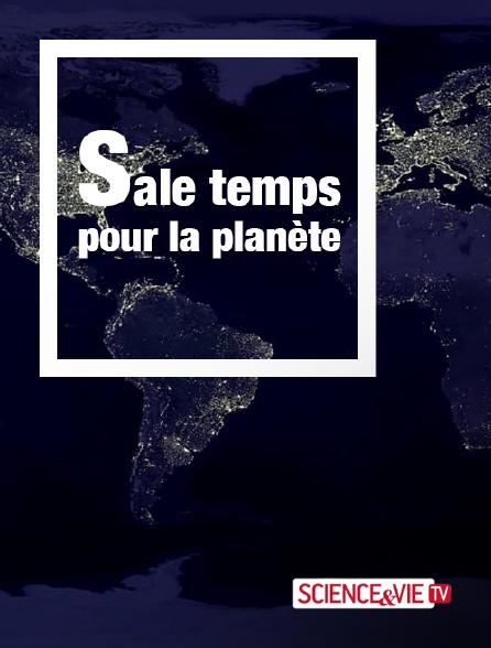 Science et Vie TV - Sale temps pour la planète