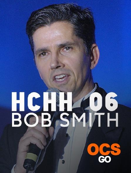 OCS Go - HCHH 06 : Bob Smith