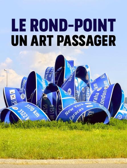 Le rond-point, un art passager