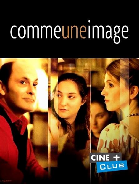 Ciné+ Club - Comme une image