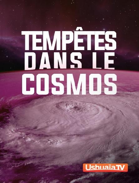 Ushuaïa TV - Tempêtes dans le cosmos