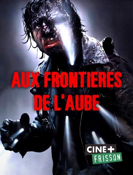 Ciné+ Frisson - Aux frontières de l'aube