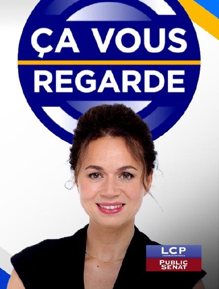 LCP Public Sénat - Ça vous regarde