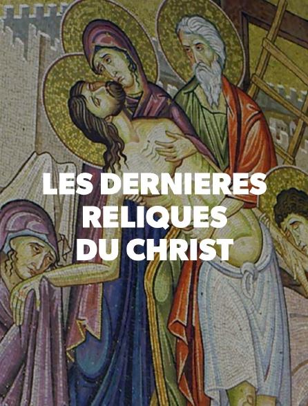 Les dernières reliques du Christ