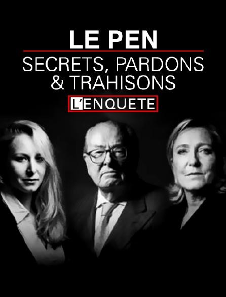 Le Pen : secrets, pardons et trahisons