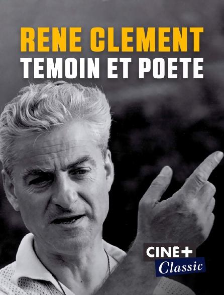Ciné+ Classic - René Clément, témoin et poète
