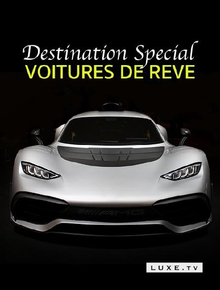 Luxe TV - Destination Special : Voitures De Reve