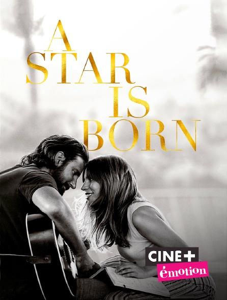 Ciné+ Emotion - A Star is Born