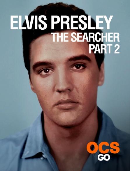 OCS Go - Elvis Presley : The Searcher - Part 2
