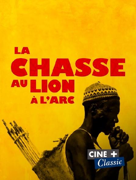 Ciné+ Classic - La chasse au lion à l'arc