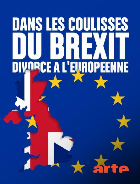Arte - Dans les coulisses du Brexit, divorce à l'européenne