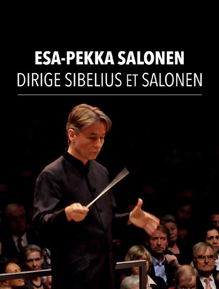 Esa-Pekka Salonen dirige Sibelius et Salonen