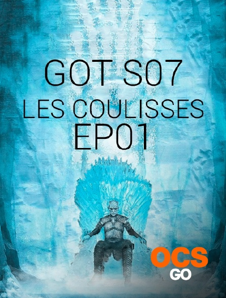 OCS Go - GOT S07 - LES COULISSES - EP01