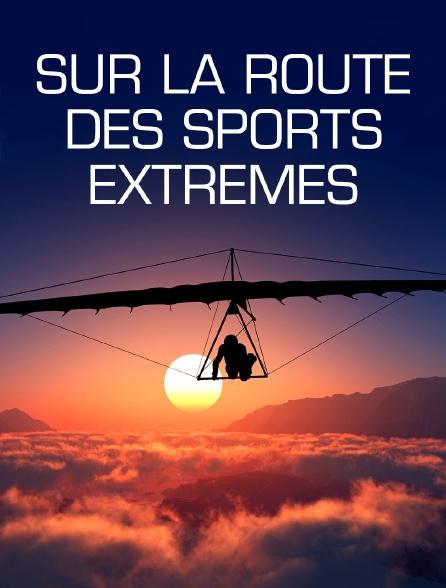 Sur la route des sports extrêmes