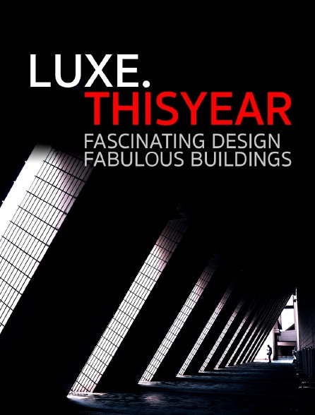 Luxe.Thisyear «Fascinating Design, Fabulous Buildings »