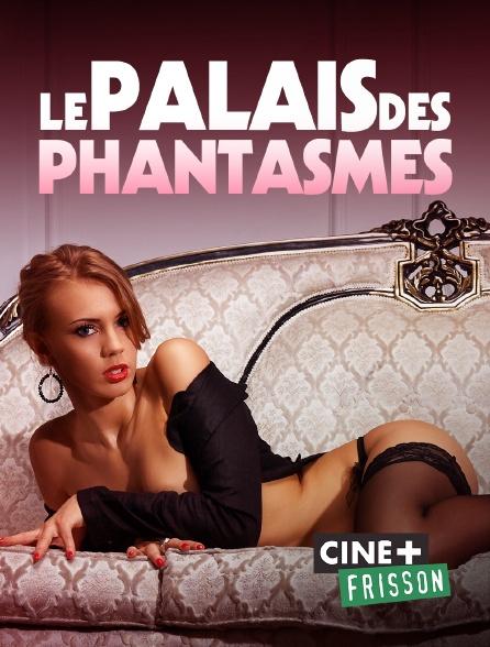 Ciné+ Frisson - Le palais des phantasmes