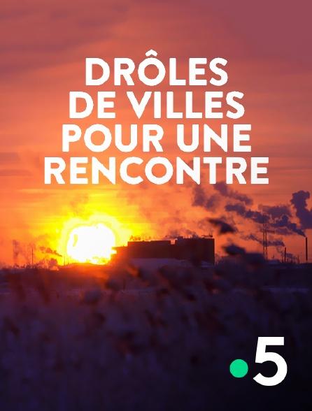 France 5 - Drôles de villes pour une rencontre