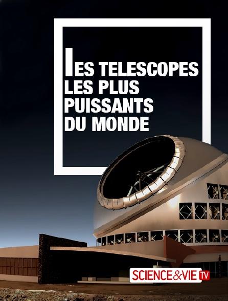 Science et Vie TV - Les télescopes les plus puissants du monde