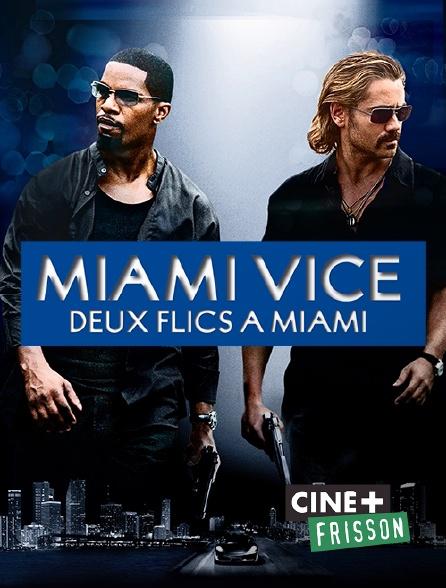 Ciné+ Frisson - Miami Vice, deux flics à Miami