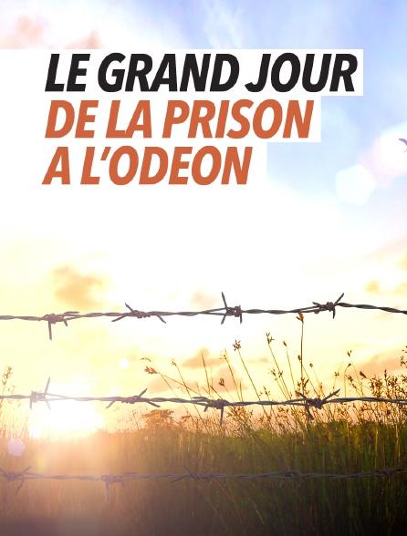 Le grand jour : de la prison à l'Odéon
