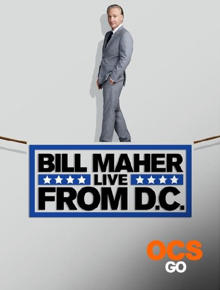 OCS Go - Bill Maher : Live From D.C.