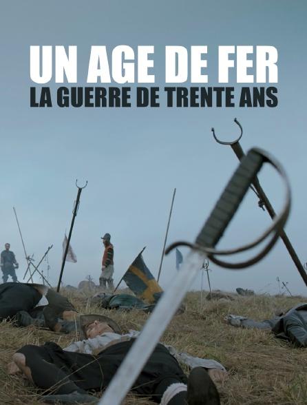 Un âge de fer, la guerre de Trente Ans