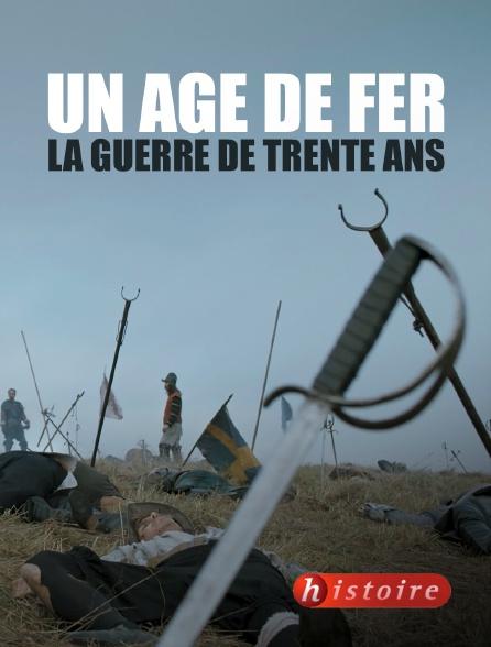 Histoire - Un âge de fer, la guerre de Trente Ans