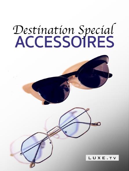 Luxe TV - Destination Special : Accessoires