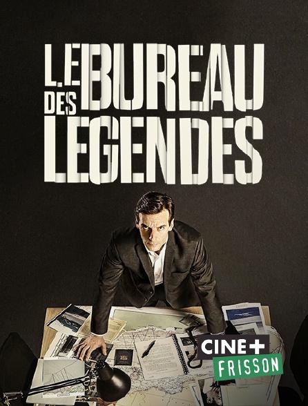 Ciné+ Frisson - Le bureau des légendes