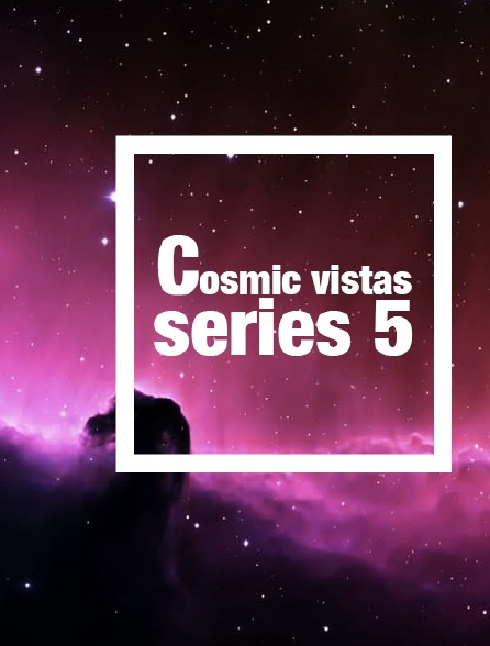 Cosmic Vistas Series 5