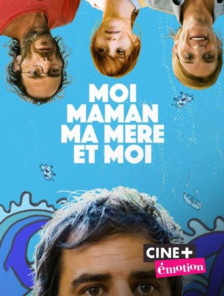 Ciné+ Emotion - Moi, Maman, ma mère et moi