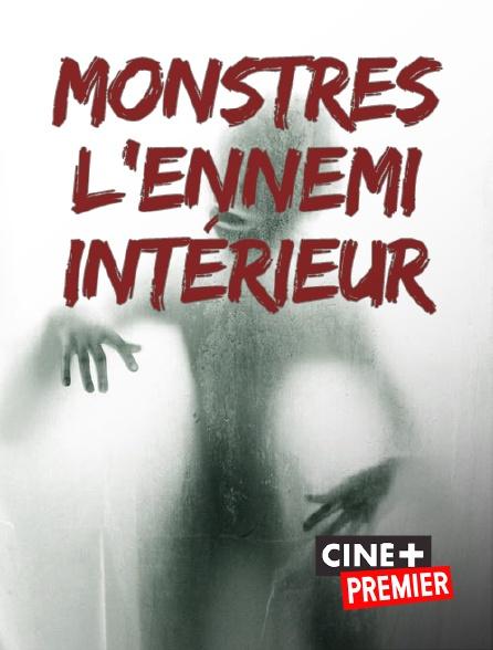 Ciné+ Premier - Monstres, l'ennemi intérieur