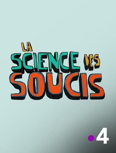 France 4 - La science des soucis