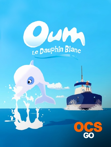 OCS Go - Oum le dauphin blanc