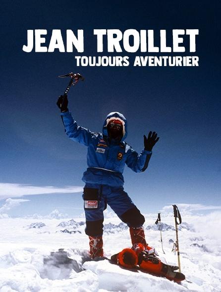 Jean Troillet, toujours aventurier