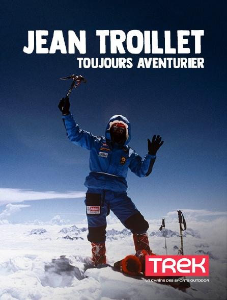 Trek - Jean Troillet, toujours aventurier