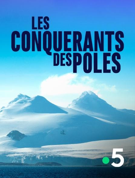 France 5 - Les conquérants des pôles