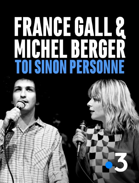 France 3 - France Gall & Michel Berger, «Toi sinon personne»