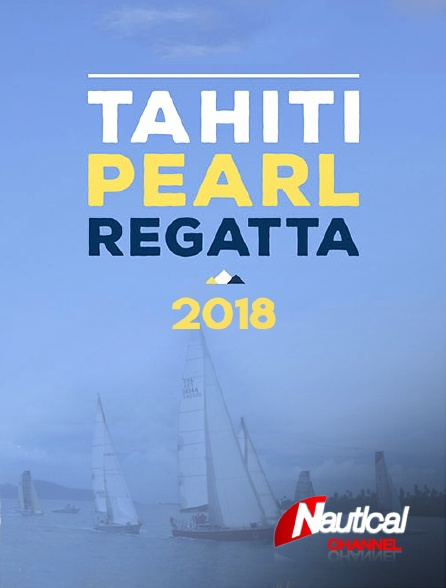 Nautical Channel - Tahiti Pearl Regatta 2018