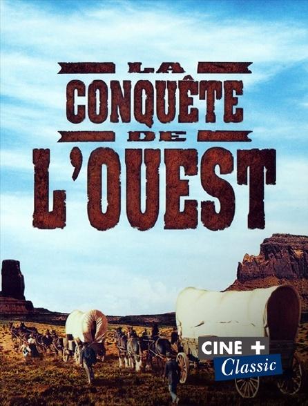Ciné+ Classic - La conquête de l'Ouest