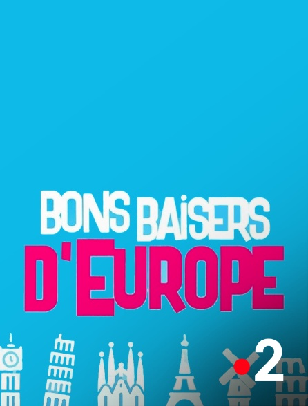France 2 - Bons baisers d'Europe