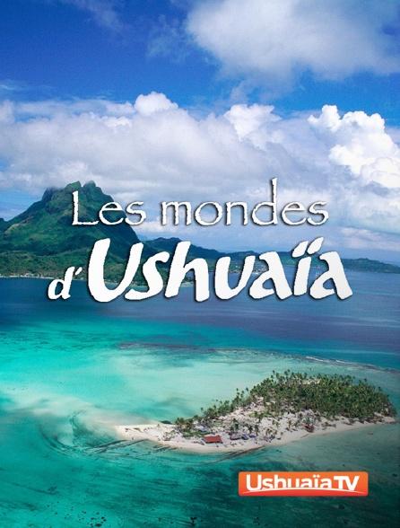 Ushuaïa TV - Les mondes d'Ushuaïa