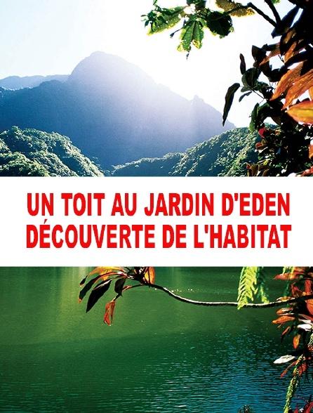 Un toit au jardin d'Eden, découverte de l'habitat