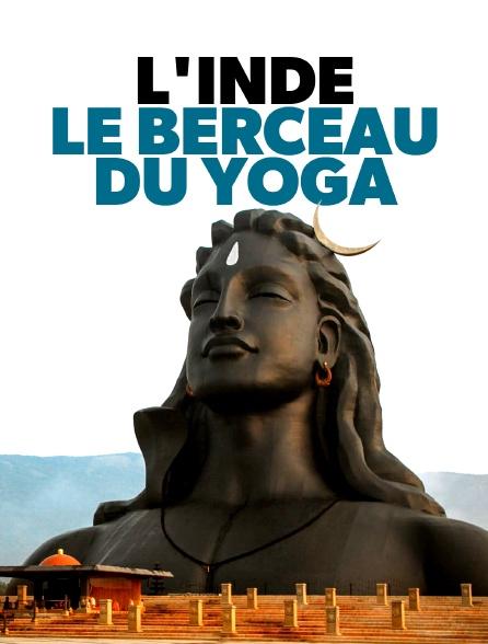 L'Inde, le  berceau du yoga - Voyage au coeur de la spiritualité