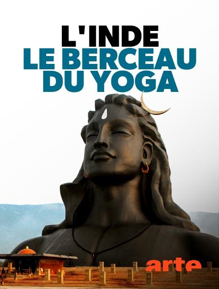 Arte - L'Inde, le  berceau du yoga - Voyage au coeur de la spiritualité