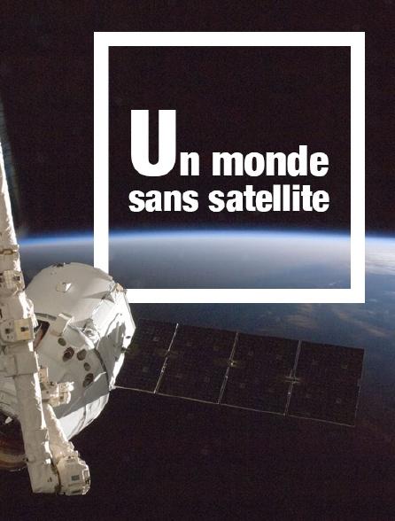 Un monde sans satellite