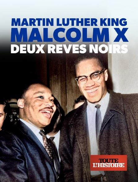 Toute l'histoire - Martin Luther King / Malcolm X, deux rêves noirs