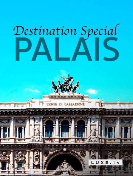 Luxe TV - Destination Special : Palais