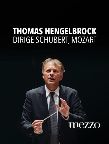 Mezzo - Thomas Hengelbrock dirige Schubert, Mozart